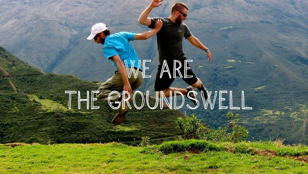We are the Groundswell